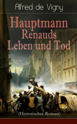 Hauptmann Renauds Leben und Tod (Historischer Roman)