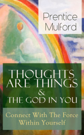 Thoughts Are Things & The God In You - Connect With The Force Within Yourself