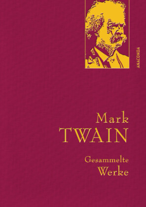 Mark Twain - Gesammelte Werke (Reise um die Welt; Reise durch Deutschland; 1.000.000-Pfundnote; Schreckliche deutsche  Sprache; Briefe von der Erde; Tagebuch von Adam und Eva)