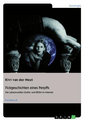 Fickgeschichten eines Perpffs. Die Lebenswelten Gothic und BDSM im Internet