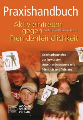 Praxishandbuch Aktiv eintreten gegen Fremdenfeindlichkeit