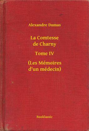 La Comtesse de Charny - Tome IV - (Les Mémoires d'un médecin)