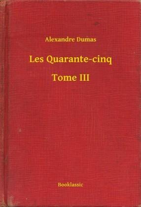 Les Quarante-cinq - Tome III