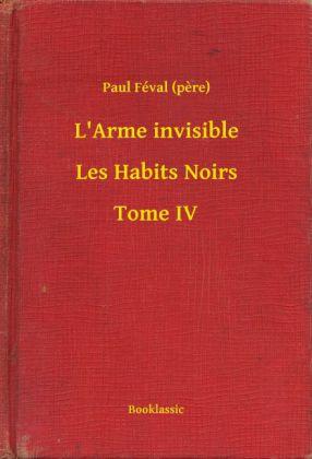 L'Arme invisible - Les Habits Noirs - Tome IV