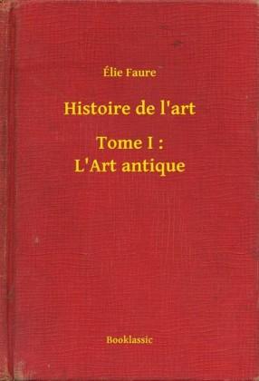Histoire de l'art - Tome I : L'Art antique