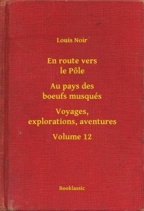 En route vers le Pôle - Au pays des boeufs musqués - Voyages, explorations, aventures - Volume 12