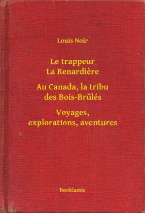 Le trappeur La Renardiere - Au Canada, la tribu des Bois-Brulés - Voyages, explorations, aventures