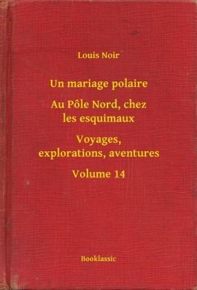 Un mariage polaire - Au Pôle Nord, chez les esquimaux - Voyages, explorations, aventures - Volume 14