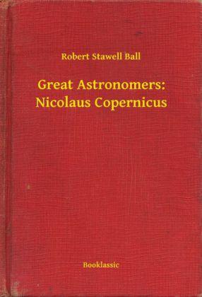 Great Astronomers: Nicolaus Copernicus