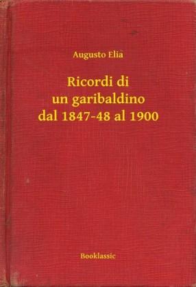 Ricordi di un garibaldino dal 1847-48 al 1900