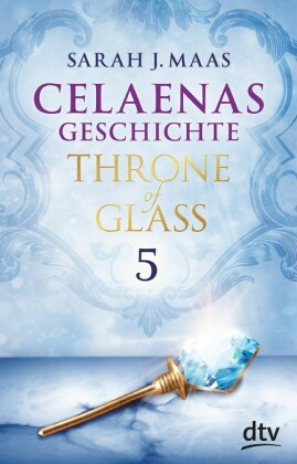 Celaenas Geschichte 5 Ein Throne of Glass eBook