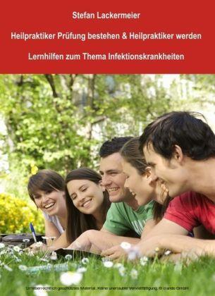 Heilpraktiker Prüfung bestehen und Heilpraktiker werden (Lernhilfen Infektionskrankheiten A-M)