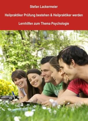 Heilpraktiker Prüfung bestehen und Heilpraktiker werden (Lernhilfen Psychologie)