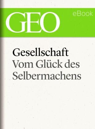 Gesellschaft: Vom Glück des Selbermachens (GEO eBook Single)