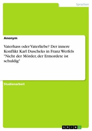 Vaterhass oder Vaterliebe? Der innere Konflikt Karl Duscheks in Franz Werfels 'Nicht der Mörder, der Ermordete ist schuldig'