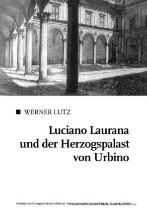 Luciano Laurana und der Herzogspalast von Urbino