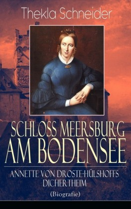 Schloss Meersburg am Bodensee: Annette von Droste-Hülshoffs Dichertheim (Biografie)