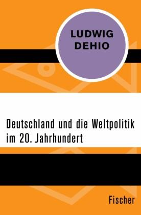 Deutschland und die Weltpolitik im 20. Jahrhundert