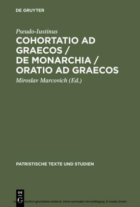 Cohortatio ad Graecos / De monarchia / Oratio ad Graecos