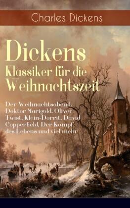 Dickens Klassiker für die Weihnachtszeit: Der Weihnachtsabend, Doktor Marigold, Oliver Twist, Klein-Dorrit, David Copperfield, Der Kampf des Lebens und viel mehr