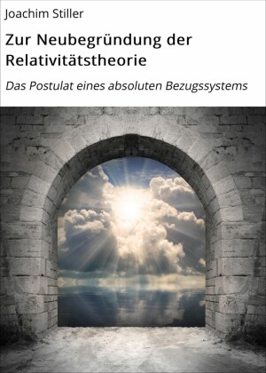 Zur Neubegründung der Relativitätstheorie