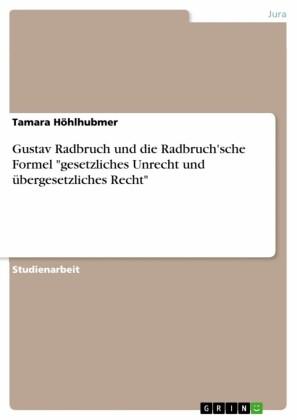 Gustav Radbruch und die Radbruch'sche Formel 'gesetzliches Unrecht und übergesetzliches Recht'