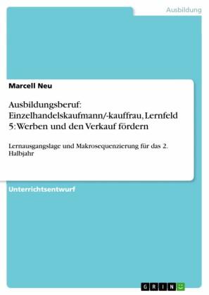 Ausbildungsberuf: Einzelhandelskaufmann/-kauffrau, Lernfeld 5: Werben und den Verkauf fördern
