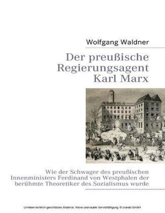 Der preußische Regierungsagent Karl Marx