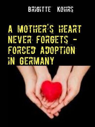 A mother's heart never forgets - forced adoption in Germany