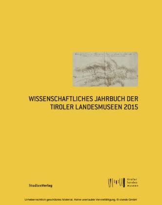 Wissenschaftliches Jahrbuch der Tiroler Landesmuseen 2015