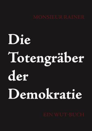 Die Totengräber der Demokratie