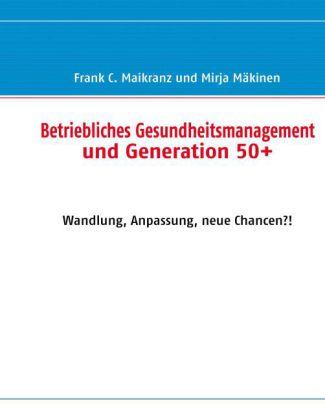 Betriebliches Gesundheitsmanagement und Generation 50+