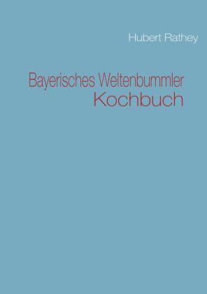 Bayerisches Weltenbummler Kochbuch