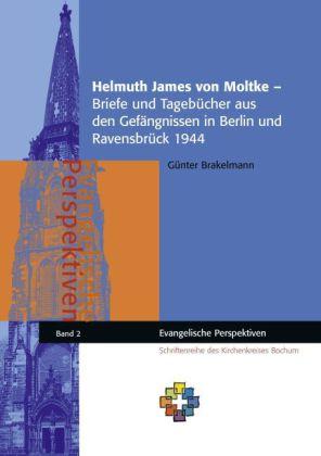 Helmuth James von Moltke - Briefe und Tagebücher aus den Gefängnissen in Berlin und Ravensbrück 1944