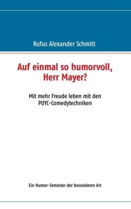 Auf einmal so humorvoll, Herr Mayer? Mit mehr Freude leben mit den PUYC-Comedytechniken