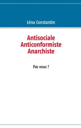 Antisociale Anticonformiste Anarchiste Pas vous ?