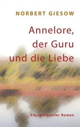 Annelore, der Guru und die Liebe