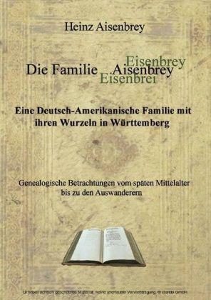 Die Familie Aisenbrey. Eine Deutsch-Amerikanische Familie mit ihren Wurzeln in Württemberg