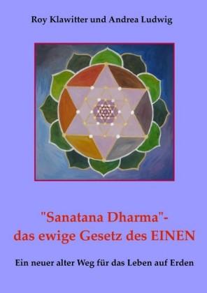 """""""Sanatana Dharma""""- das ewige Gesetz des EINEN"""