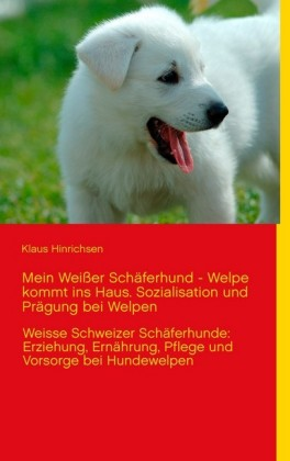 Mein Weißer Schäferhund - Welpe kommt ins Haus. Sozialisation und Prägung bei Welpen