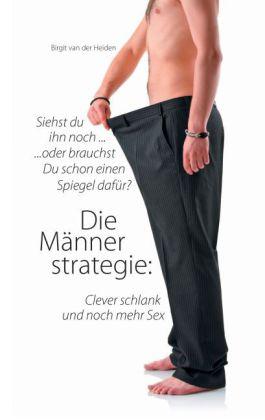 Die Männerstrategie: Clever schlank und noch mehr Sex