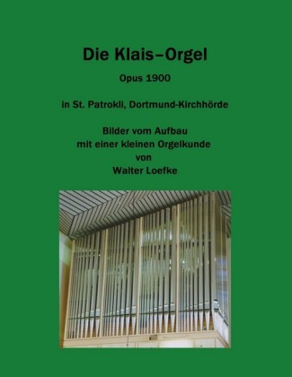 Die Klais-Orgel Opus 1900 in St. Patrokli, Dortmund-Kirchhörde