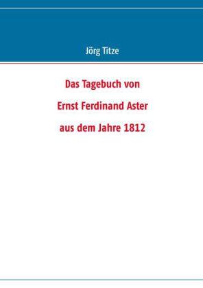 Das Tagebuch von Ernst Ferdinand Aster aus dem Jahre 1812