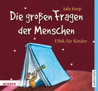 Die großen Fragen der Menschen - Ethik für Kinder, 2 Audio-CDs