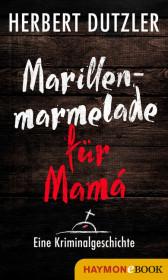 Marillenmarmelade für Mamá. Eine Kriminalgeschichte