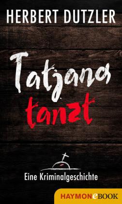 Tatjana tanzt. Eine Kriminalgeschichte