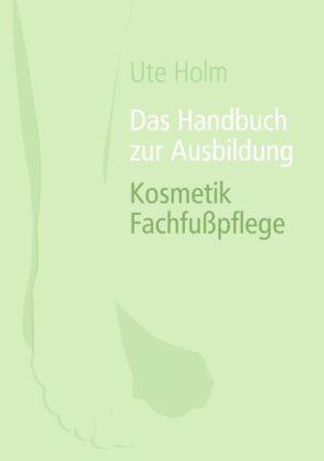 Das Handbuch zur Ausbildung Kosmetik Fachfußpflege