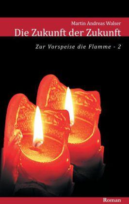 Die Zukunft der Zukunft: Zum Auftakt die Flamme (Teil 2)