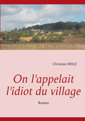 On l'appelait l'idiot du village