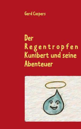 Der Regentropfen Kunibert und seine Abenteuer
